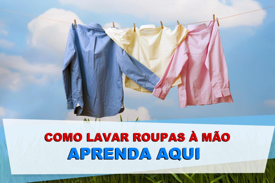 Como lavar roupa à mão – Aprenda aqui!