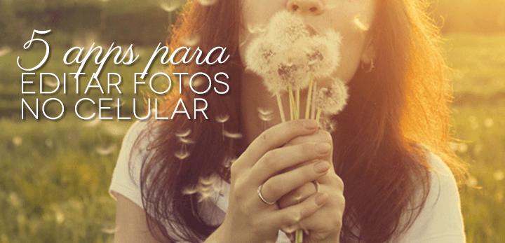 5 aplicativos para editar fotos no celular