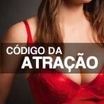 Quer conquistar a mulher que sempre sonhou? Conheça o código da atração!