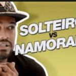 SOLTEIRO X NAMORANDO: dúvida cruel? [Video]