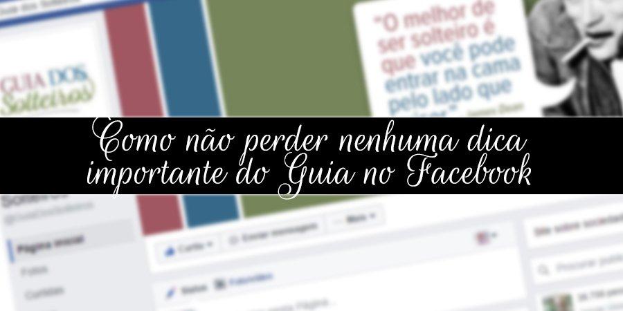 Como não perder nenhuma dica importante do Guia no Facebook
